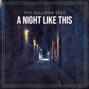 The Sullivan Sees - A Night Like This